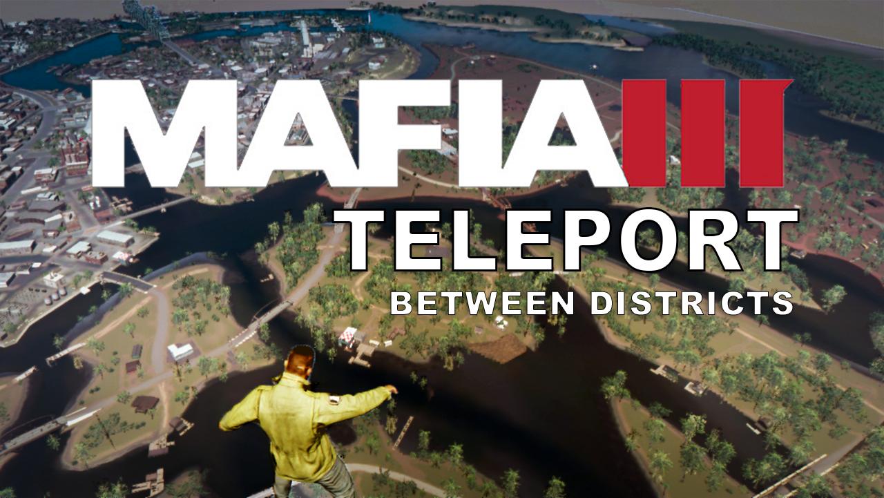 Mafia 3 : Teleport between Districts