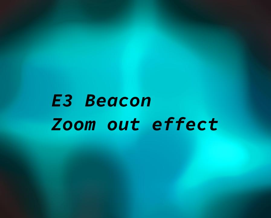 E3 Beacon zoom out effect (NEXT)