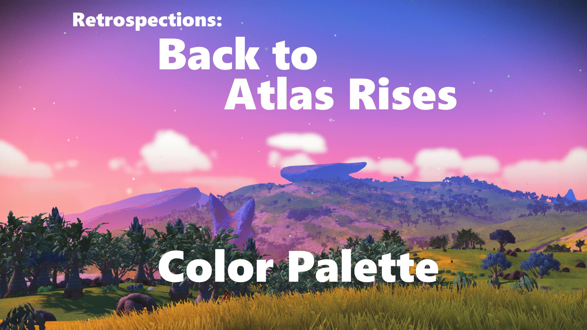 Retrospections – Back to Atlas Rises: Color Palettes
